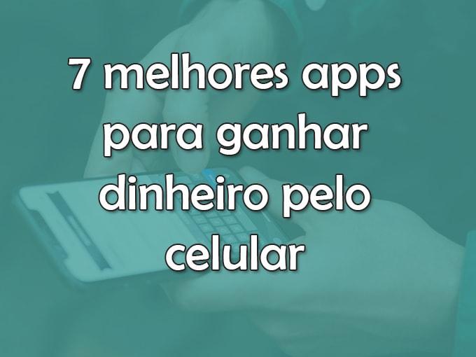 7 melhores apps para ganhar dinheiro