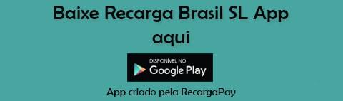 Baixe Recarga Brasil SL App aqui