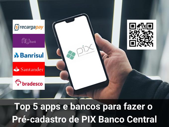 5 apps e bancos para fazer o Pré-cadastro de PIX Banco Central